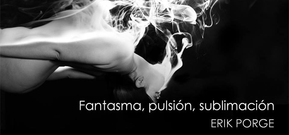 Fantasma, pulsión y sublimación